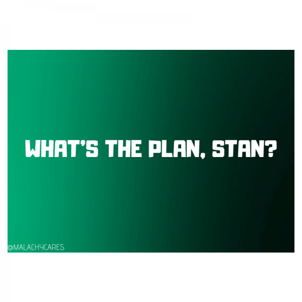 What's the plan, Stan?